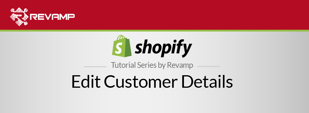 Shopify Video Tutorial – Edit Customer Details