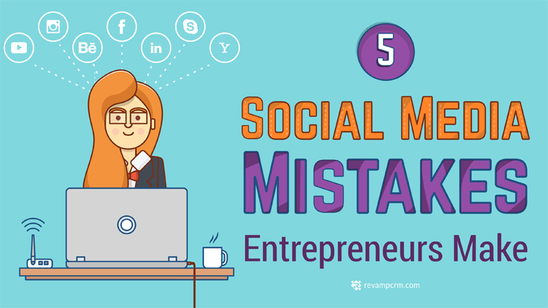 Top 5 Social Media Mistakes Entrepreneurs Make [ infographic ]