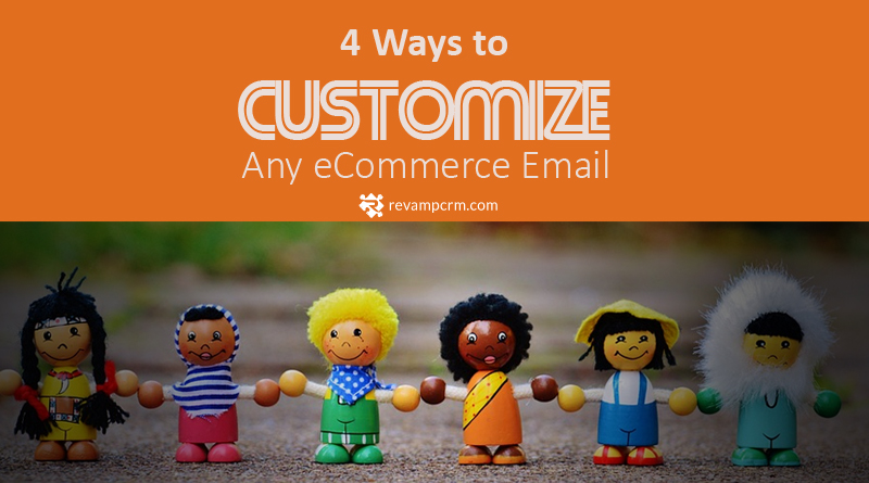 4 Ways to Customize Any eCommerce Email