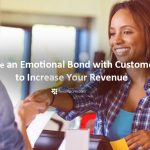 How to Create an Emotional Bond with Customers to Increase Your Revenue