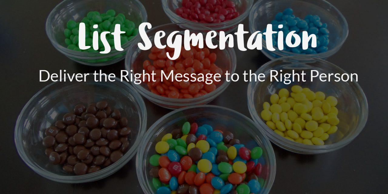 List Segmentation… Deliver the Right Message to the Right Person