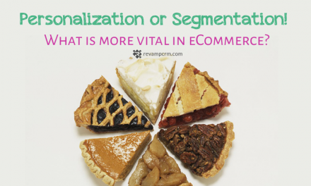 Personalization or Segmentation! What is more vital in eCommerce?