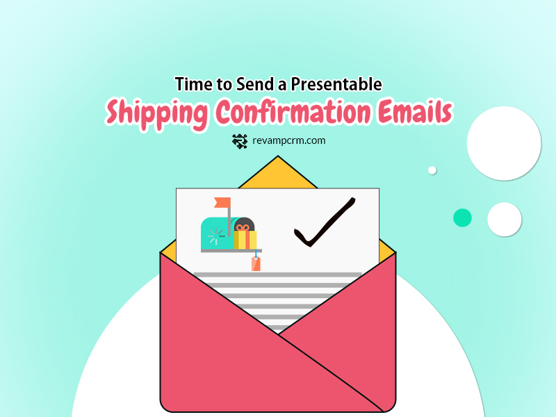 It's Time to Send a Presentable Shipping Confirmation Emails