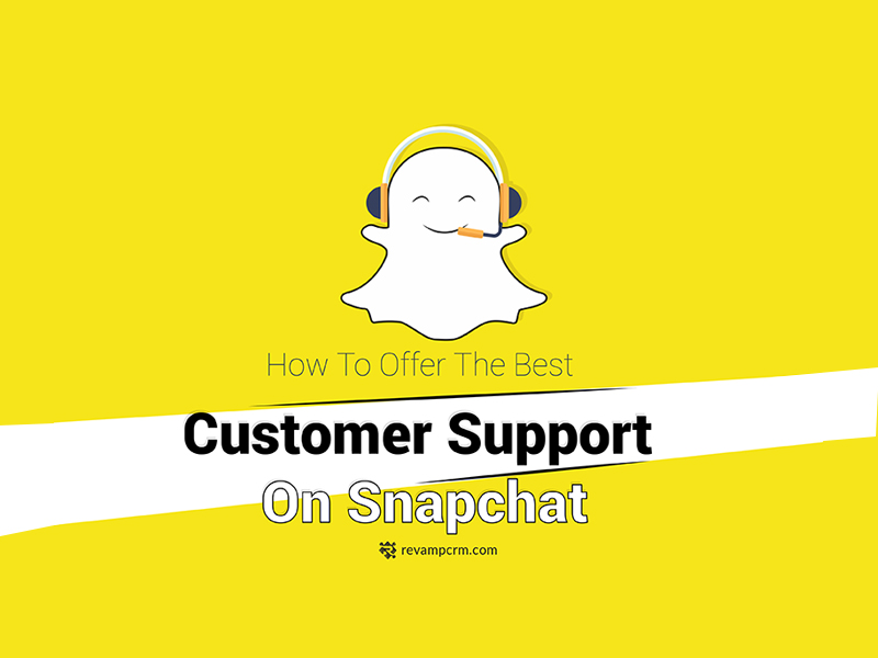 How To Offer The Best Customer Support On Snapchat